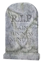 Bain Business Minute - R.I.P.